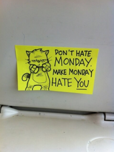 Don't Hate Mondays, Make Mondays Hate You