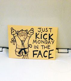 Just Kick Monday In The Face